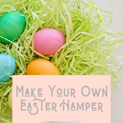 Make Your Own Easter Hamper