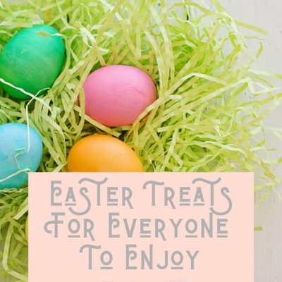 Easter Treats For Everyone To Enjoy