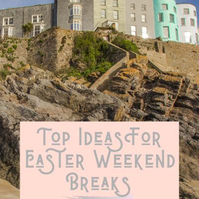 Top Ideas For Easter Weekend Breaks