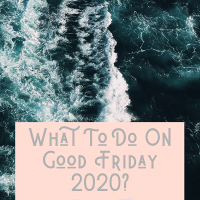 What To Do On Good Friday 2020?